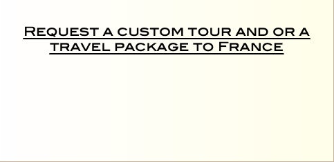 Request a custom tour and or a travel package to France